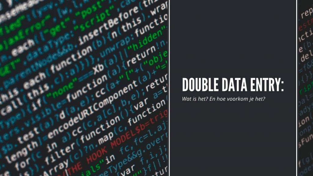 Dubbele data entry wat is het? En hoe voorkom je het